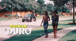 VIDEO: Dotman – Duro (Official video) mp4