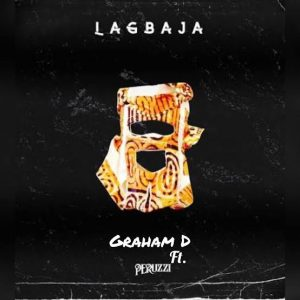 Graham D - Lagbaja ft Peruzzi Mp3