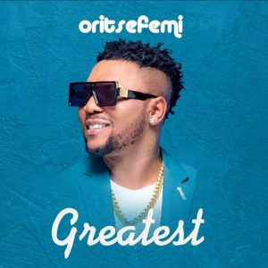 Oritse Femi – Greatest | Download Music MP3