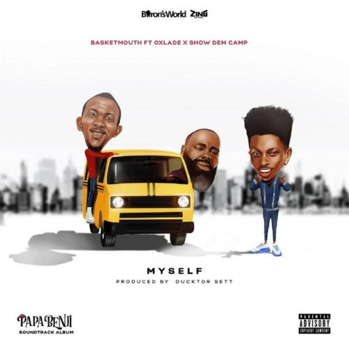 Basketmouth Myself Mp3 Ft oxlade & Show Dem Camp