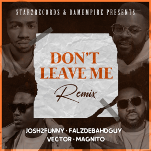 Josh2funny - Don't Leave Me Remix ft. Falz, Vector & Magnito