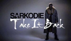 Sarkodie Take It Back Mp3 Download.