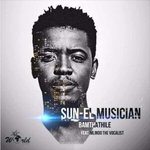 Sun El Musician Bamthathile ft Mlindo The Vocalist